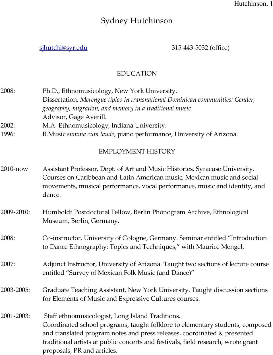 1996: B.Music summa cum laude, piano performance, University of Arizona. EMPLOYMENT HISTORY 2010-now Assistant Professor, Dept. of Art and Music Histories, Syracuse University.