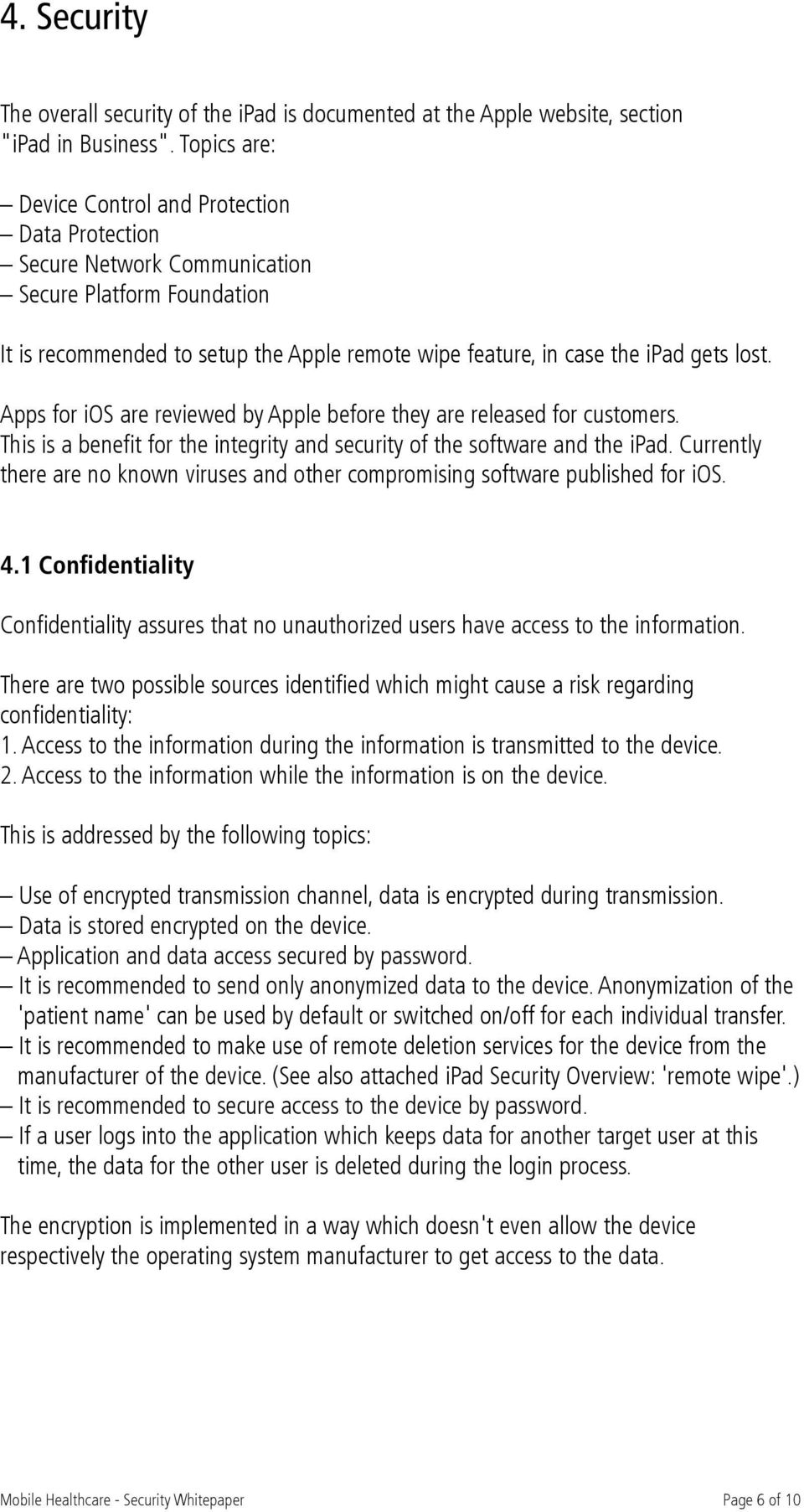 Apps for ios are reviewed by Apple before they are released for customers. This is a benefit for the integrity and security of the software and the ipad.