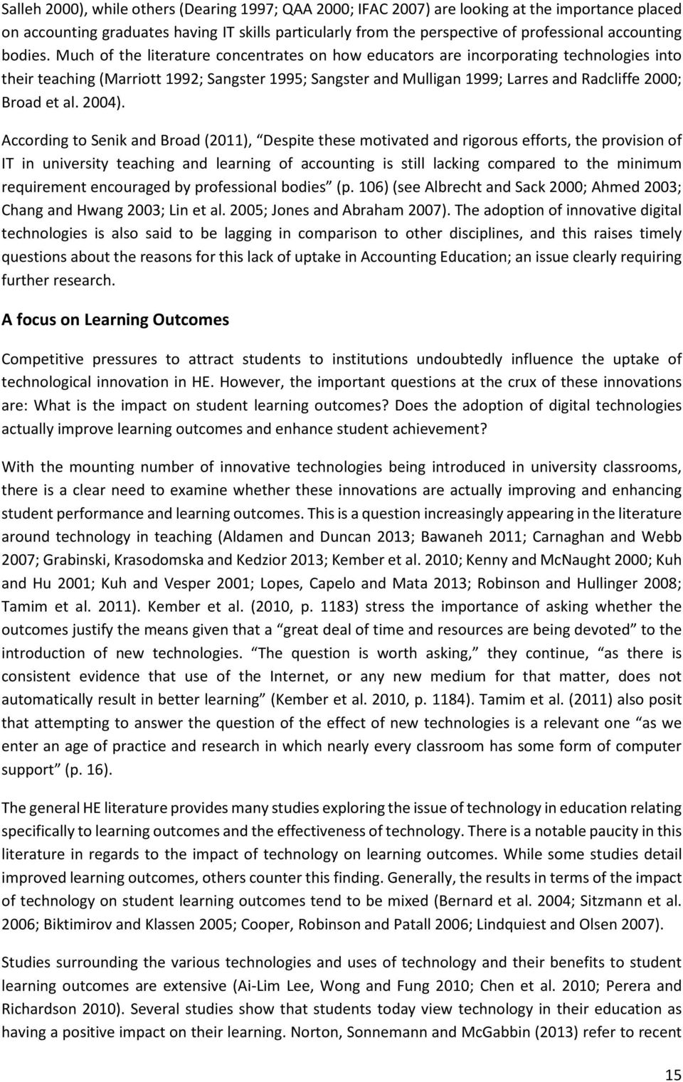 Much of the literature concentrates on how educators are incorporating technologies into their teaching (Marriott 1992; Sangster 1995; Sangster and Mulligan 1999; Larres and Radcliffe 2000; Broad et