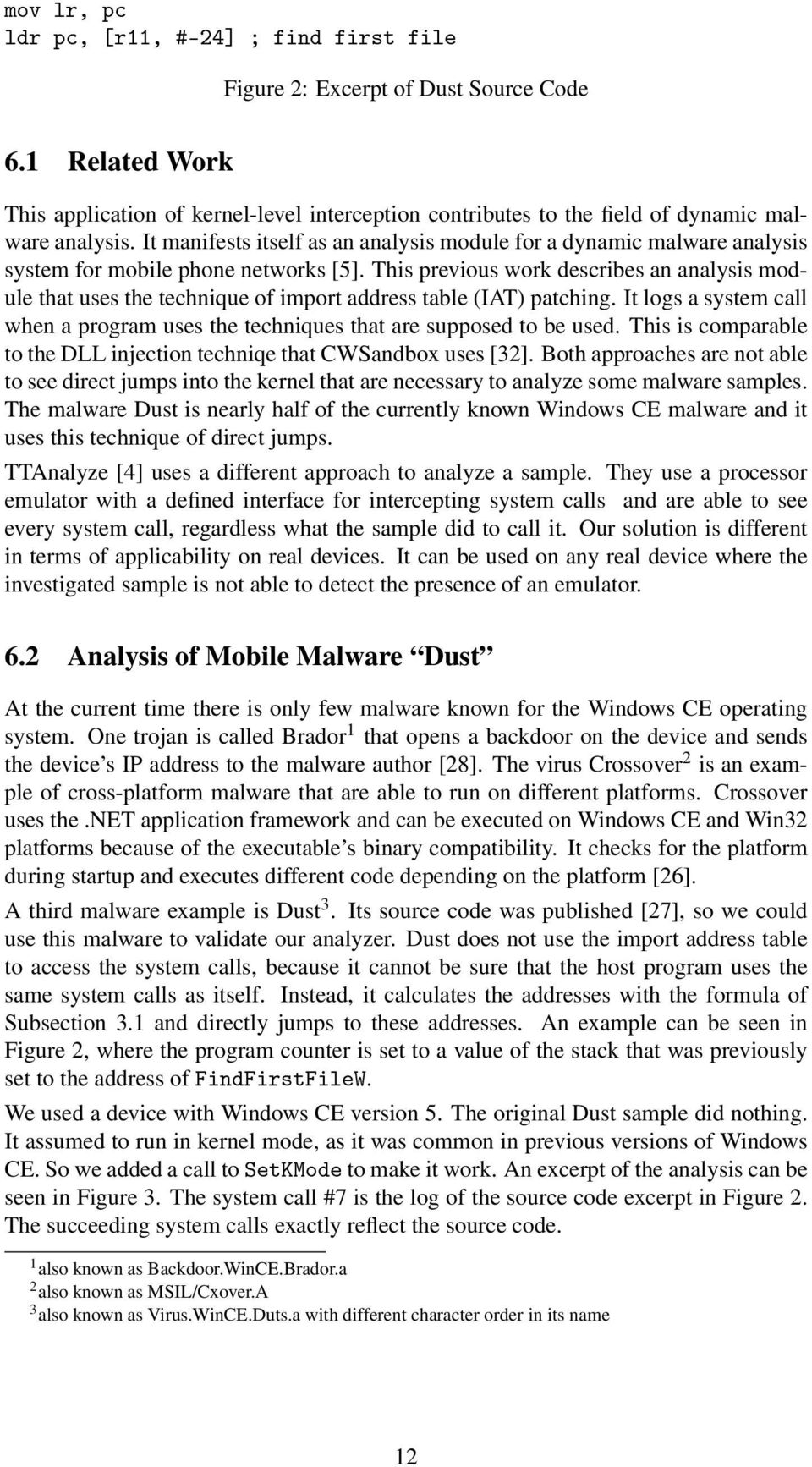 It manifests itself as an analysis module for a dynamic malware analysis system for mobile phone networks [5].