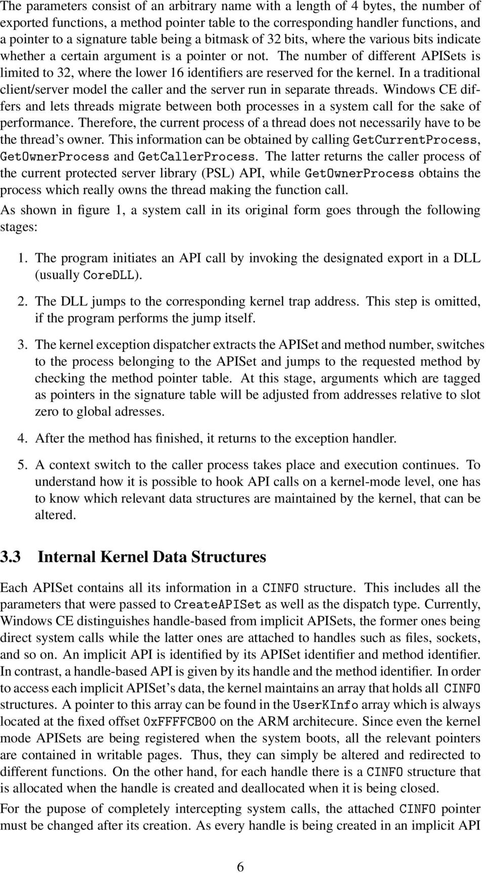 The number of different APISets is limited to 32, where the lower 16 identifiers are reserved for the kernel. In a traditional client/server model the caller and the server run in separate threads.