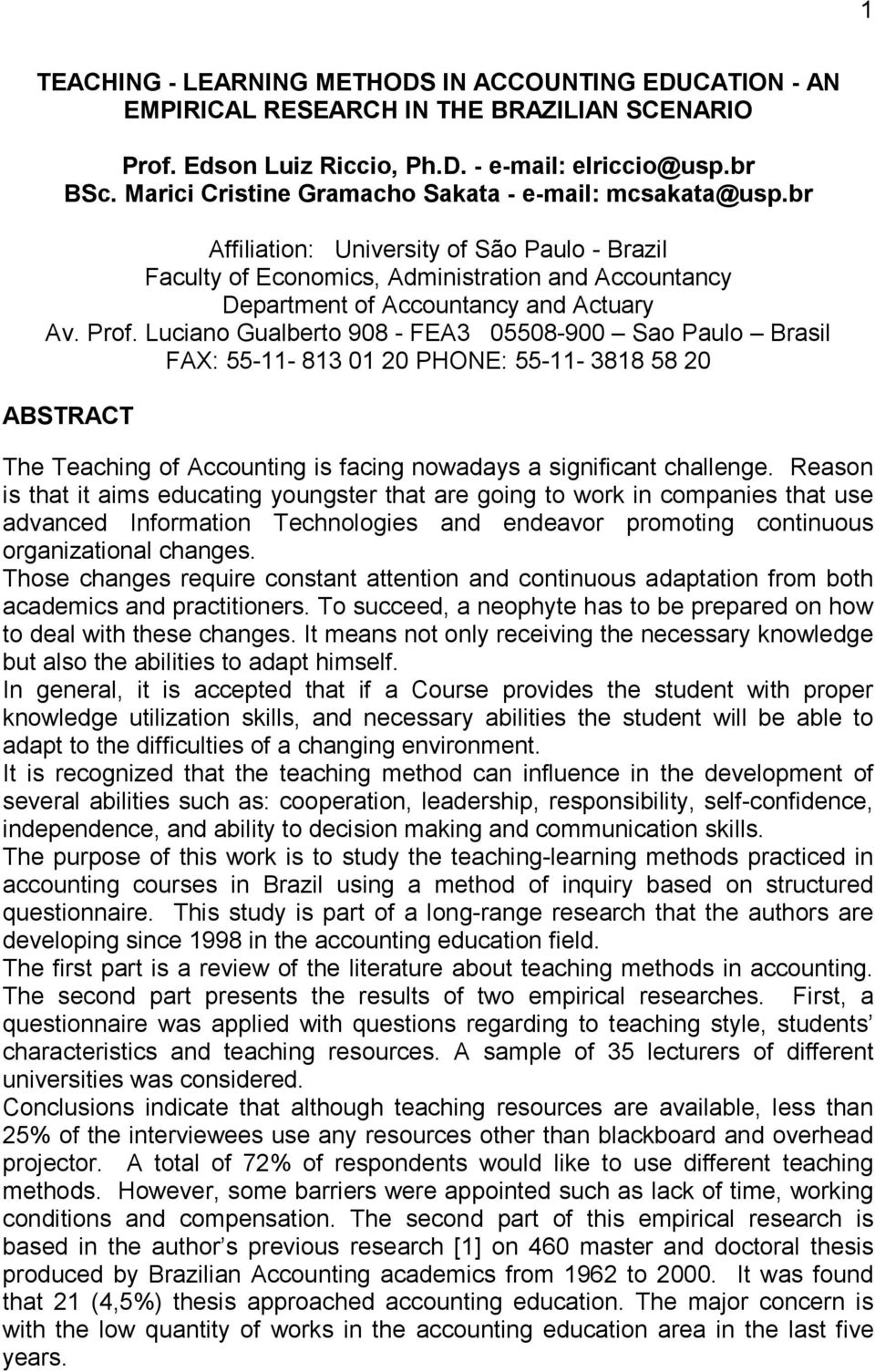 Prof. Luciano Gualberto 908 - FEA3 05508-900 Sao Paulo Brasil FAX: 55-11- 813 01 20 PHONE: 55-11- 3818 58 20 ABSTRACT The Teaching of Accounting is facing nowadays a significant challenge.