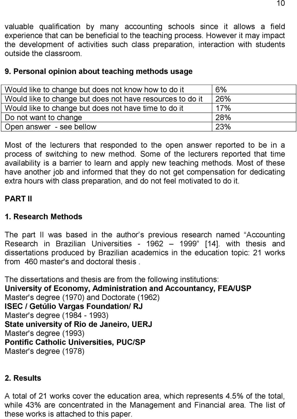 Personal opinion about teaching methods usage Would like to change but does not know how to do it 6% Would like to change but does not have resources to do it 26% Would like to change but does not