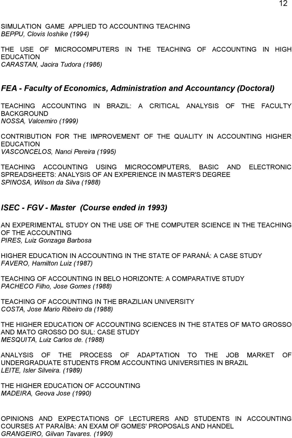 QUALITY IN ACCOUNTING HIGHER EDUCATION VASCONCELOS, Nanci Pereira (1995) TEACHING ACCOUNTING USING MICROCOMPUTERS, BASIC AND ELECTRONIC SPREADSHEETS: ANALYSIS OF AN EXPERIENCE IN MASTER'S DEGREE