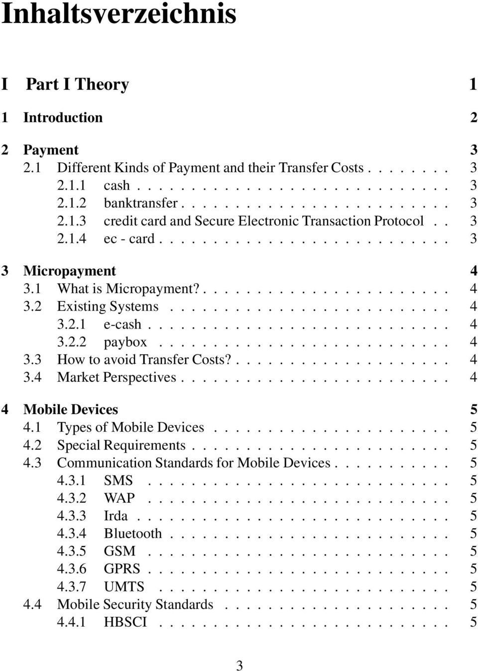 .......................... 4 3.3 How to avoid Transfer Costs?.................... 4 3.4 Market Perspectives......................... 4 4 Mobile Devices 5 4.1 Types of Mobile Devices...................... 5 4.2 Special Requirements.