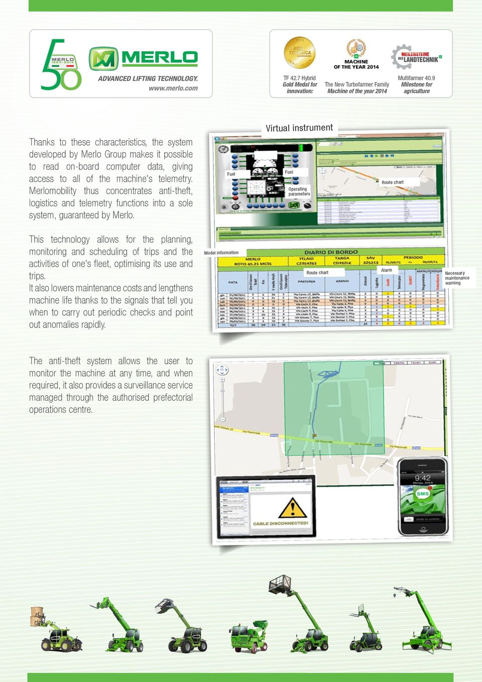 Fuel Fuel Virtual instrument Operating parameters Route chart This technology allows for the planning, monitoring and scheduling of trips and the activities of one's fleet, optimising its use and