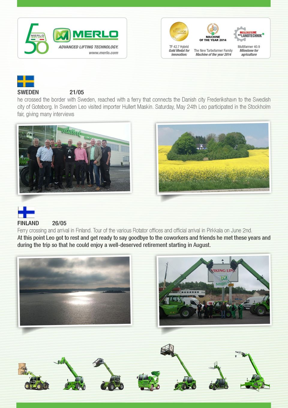 Saturday, May 24th Leo participated in the Stockholm fair, giving many interviews FINLAND 26/05 Ferry crossing and arrival in Finland.