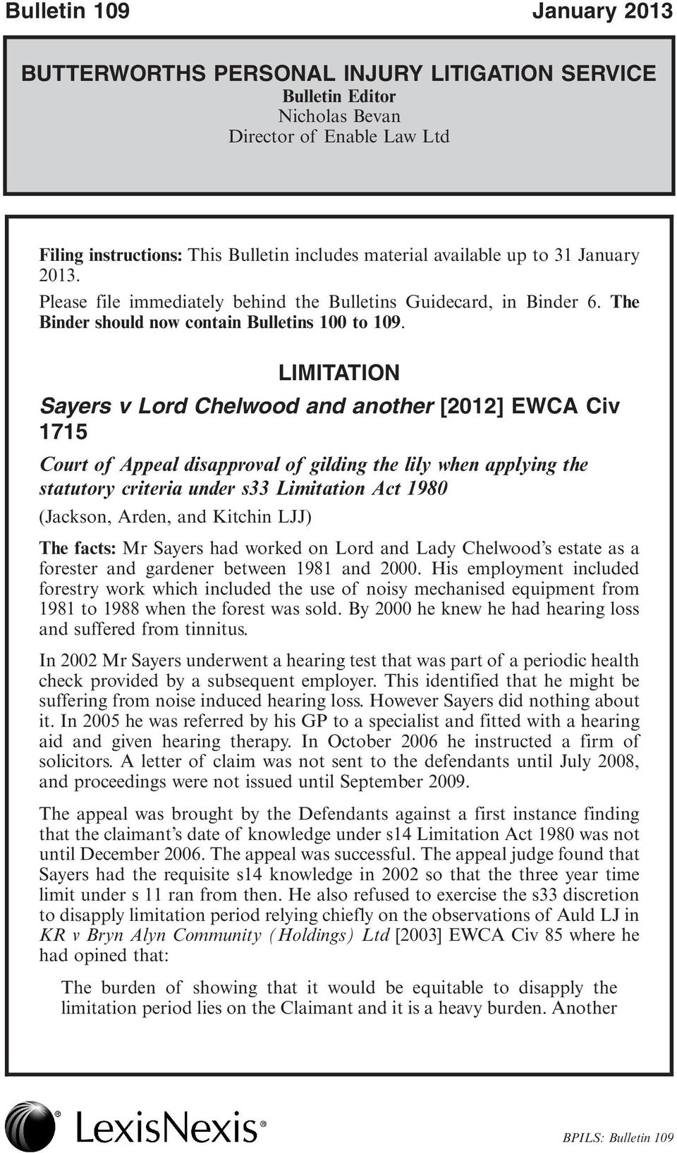 LIMITATION Sayers v Lord Chelwood and another [2012] EWCA Civ 1715 Court of Appeal disapproval of gilding the lily when applying the statutory criteria under s33 Limitation Act 1980 (Jackson, Arden,
