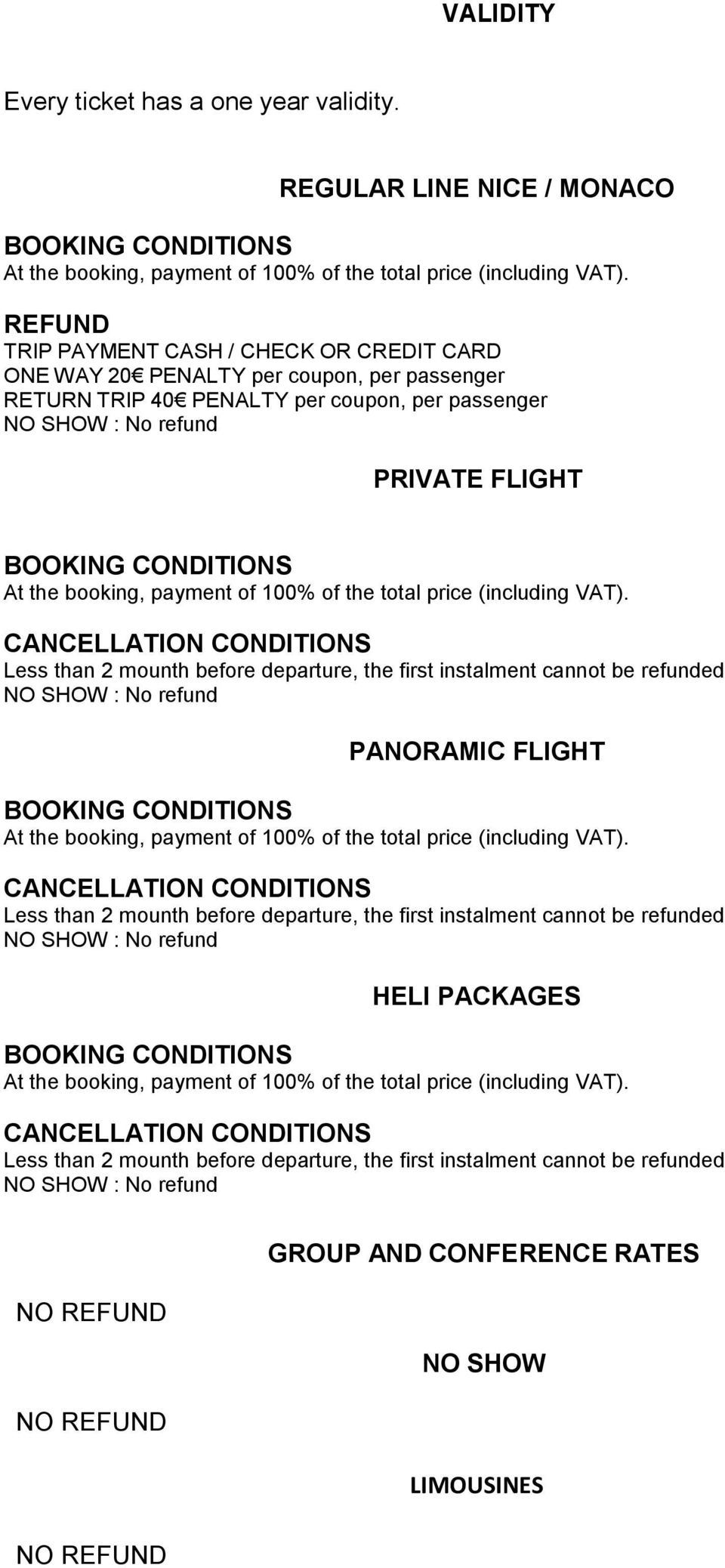 passenger PRIVATE FLIGHT CANCELLATION CONDITIONS Less than 2 mounth before departure, the first instalment cannot be refunded PANORAMIC FLIGHT CANCELLATION