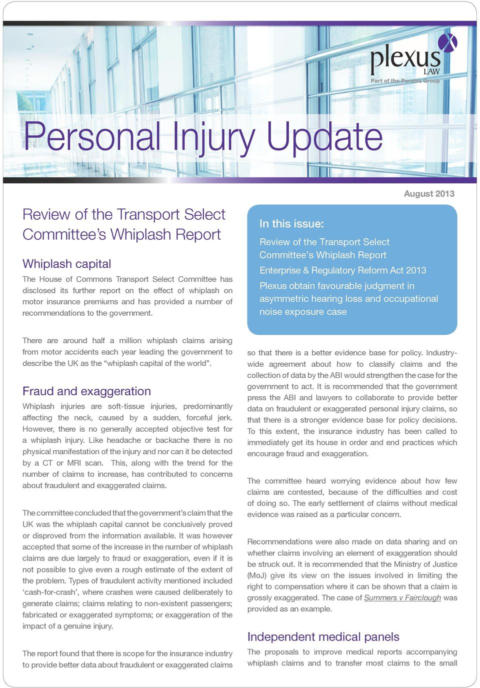 In this issue: Review of the Transport Select Committee s Whiplash Report Enterprise & Regulatory Reform Act 2013 Plexus obtain favourable judgment in asymmetric hearing loss and occupational noise