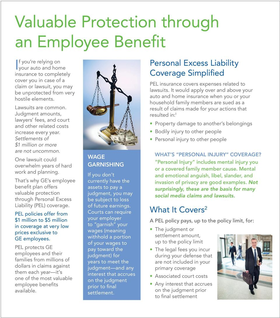 One lawsuit could overwhelm years of hard work and planning. That s why GE s employee benefit plan offers valuable protection through Personal Excess Liability (PEL) coverage.
