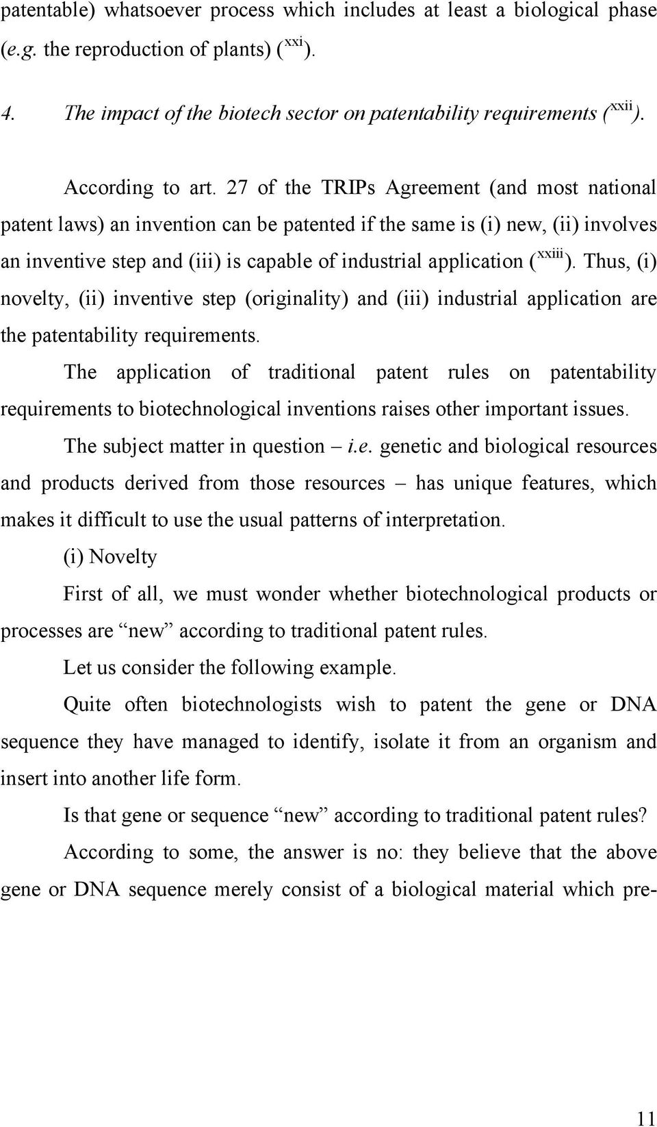 27 of the TRIPs Agreement (and most national patent laws) an invention can be patented if the same is (i) new, (ii) involves an inventive step and (iii) is capable of industrial application ( xxiii ).