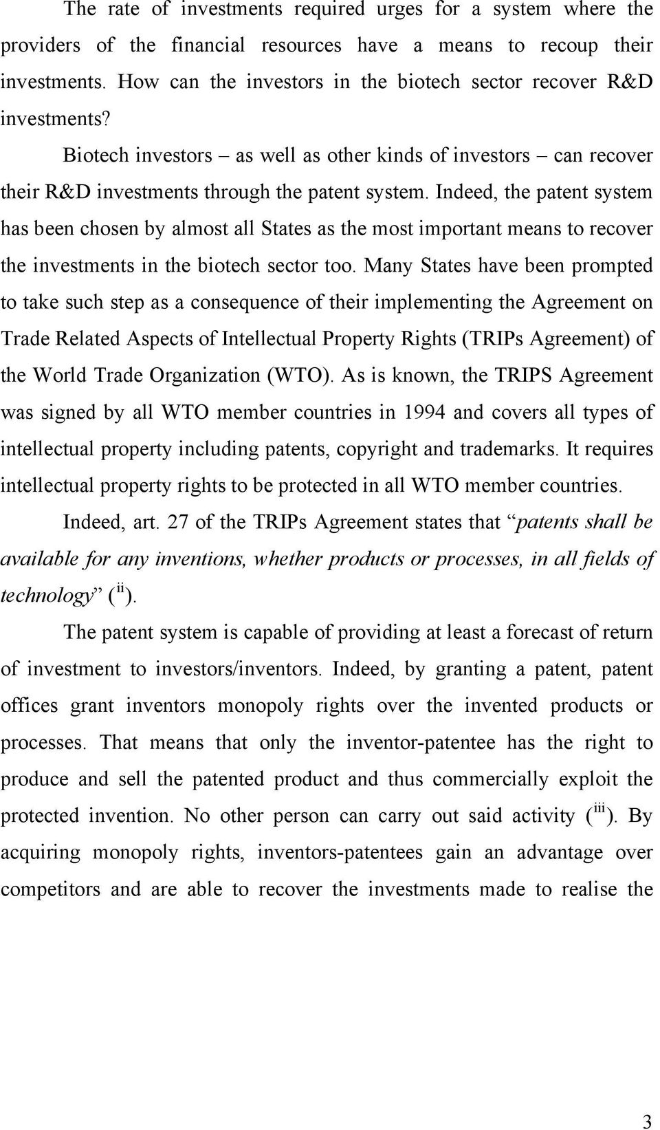 Indeed, the patent system has been chosen by almost all States as the most important means to recover the investments in the biotech sector too.