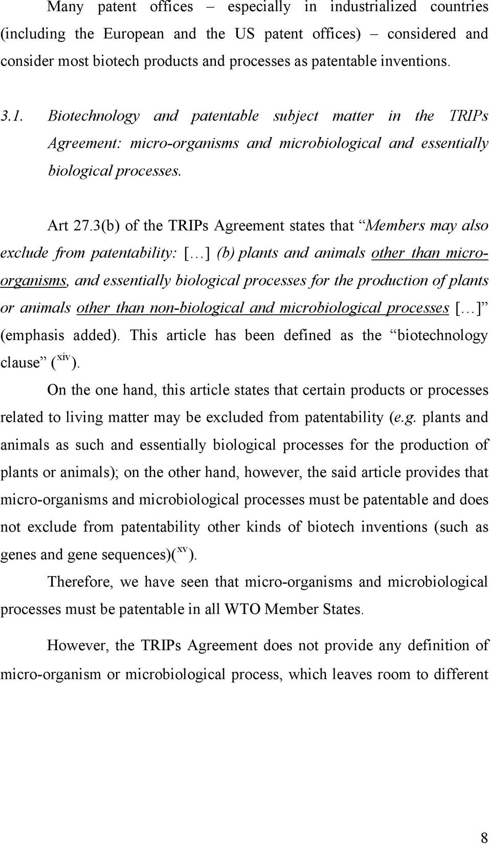 3(b) of the TRIPs Agreement states that Members may also exclude from patentability: [ ] (b) plants and animals other than microorganisms, and essentially biological processes for the production of