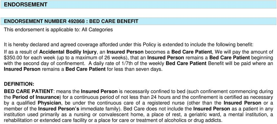 00 for each week (up to a maximum of 26 weeks), that an Insured Person remains a Bed Care Patient beginning with the second day of confinement.