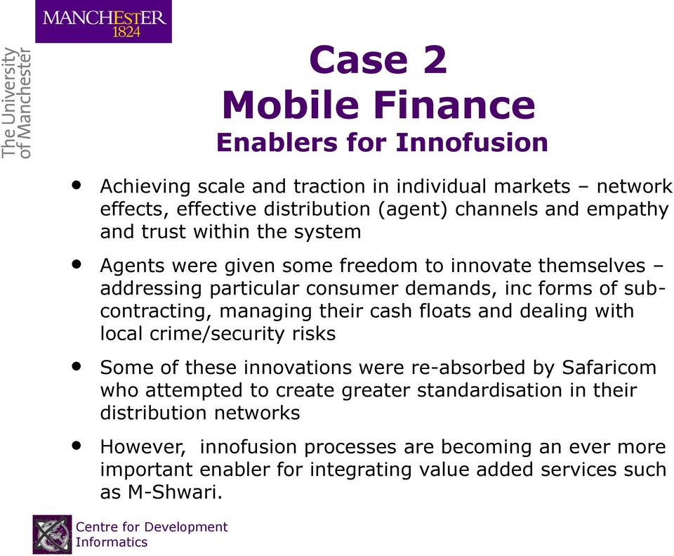 managing their cash floats and dealing with local crime/security risks Some of these innovations were re-absorbed by Safaricom who attempted to create greater