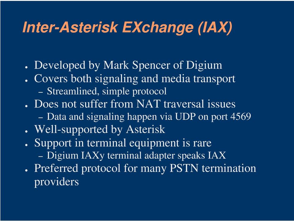 signaling happen via UDP on port 4569 Well-supported by Asterisk Support in terminal equipment