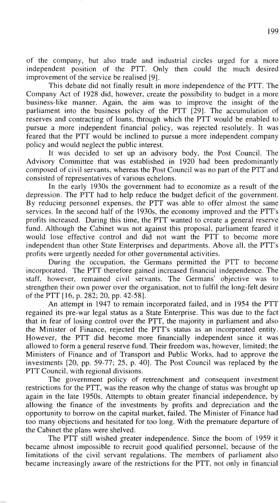 Again, the aim was to improve the insight of the parliament into the business policy of the PTT [29].