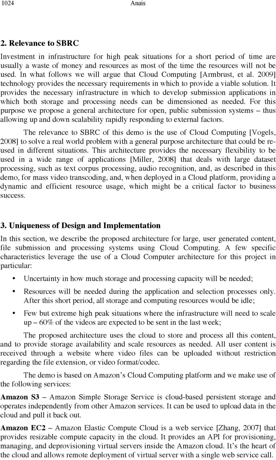 In what follows we will argue that Cloud Computing [Armbrust, et al. 2009] technology provides the necessary requirements in which to provide a viable solution.