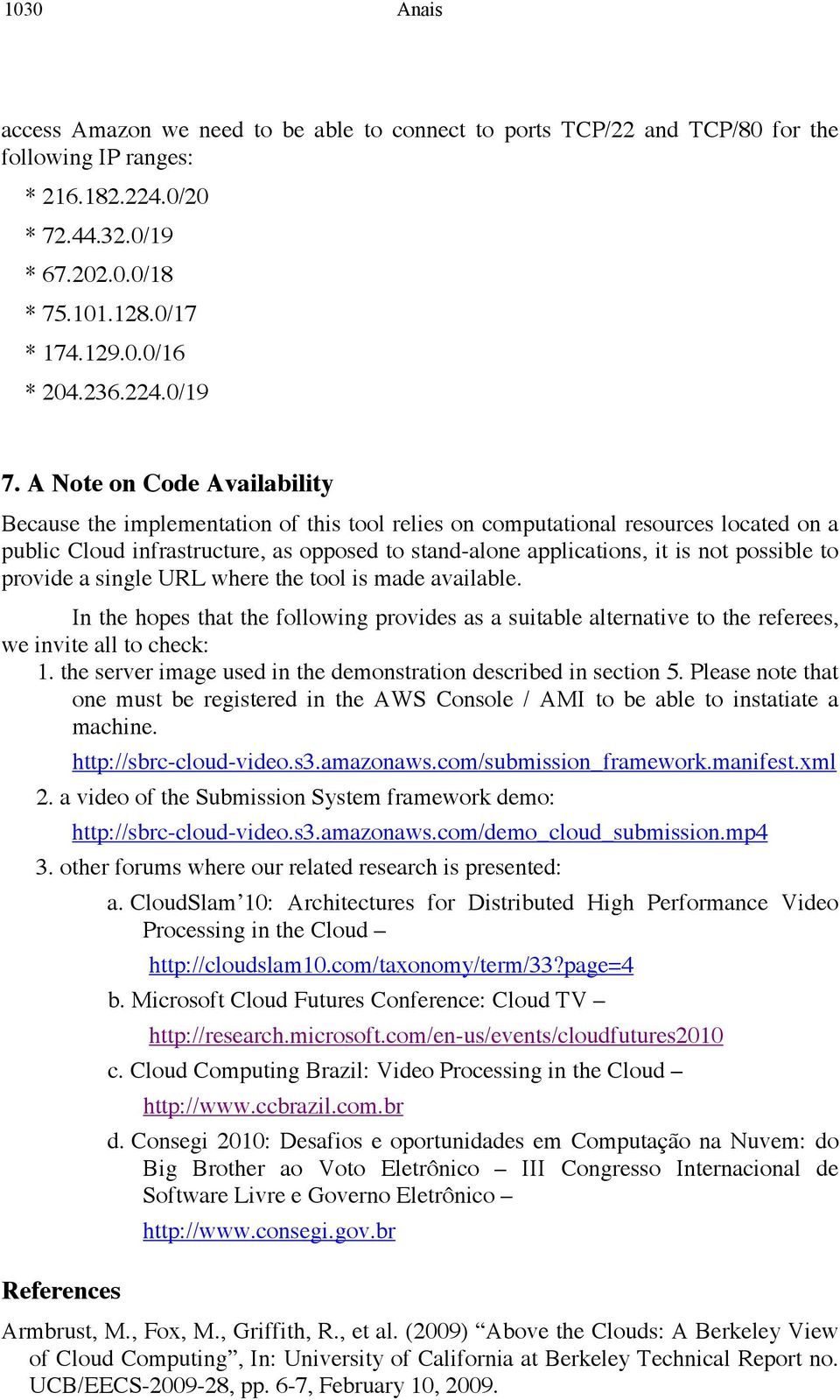 A Note on Code Availability Because the implementation of this tool relies on computational resources located on a public Cloud infrastructure, as opposed to stand-alone applications, it is not