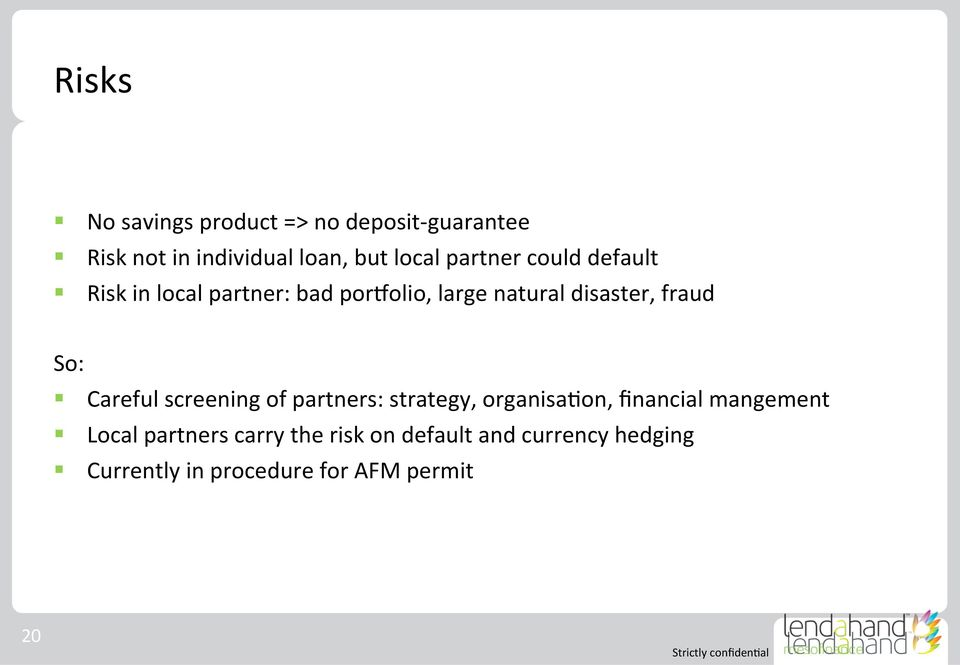 So: Careful screening of partners: strategy, organisa>on, financial mangement Local