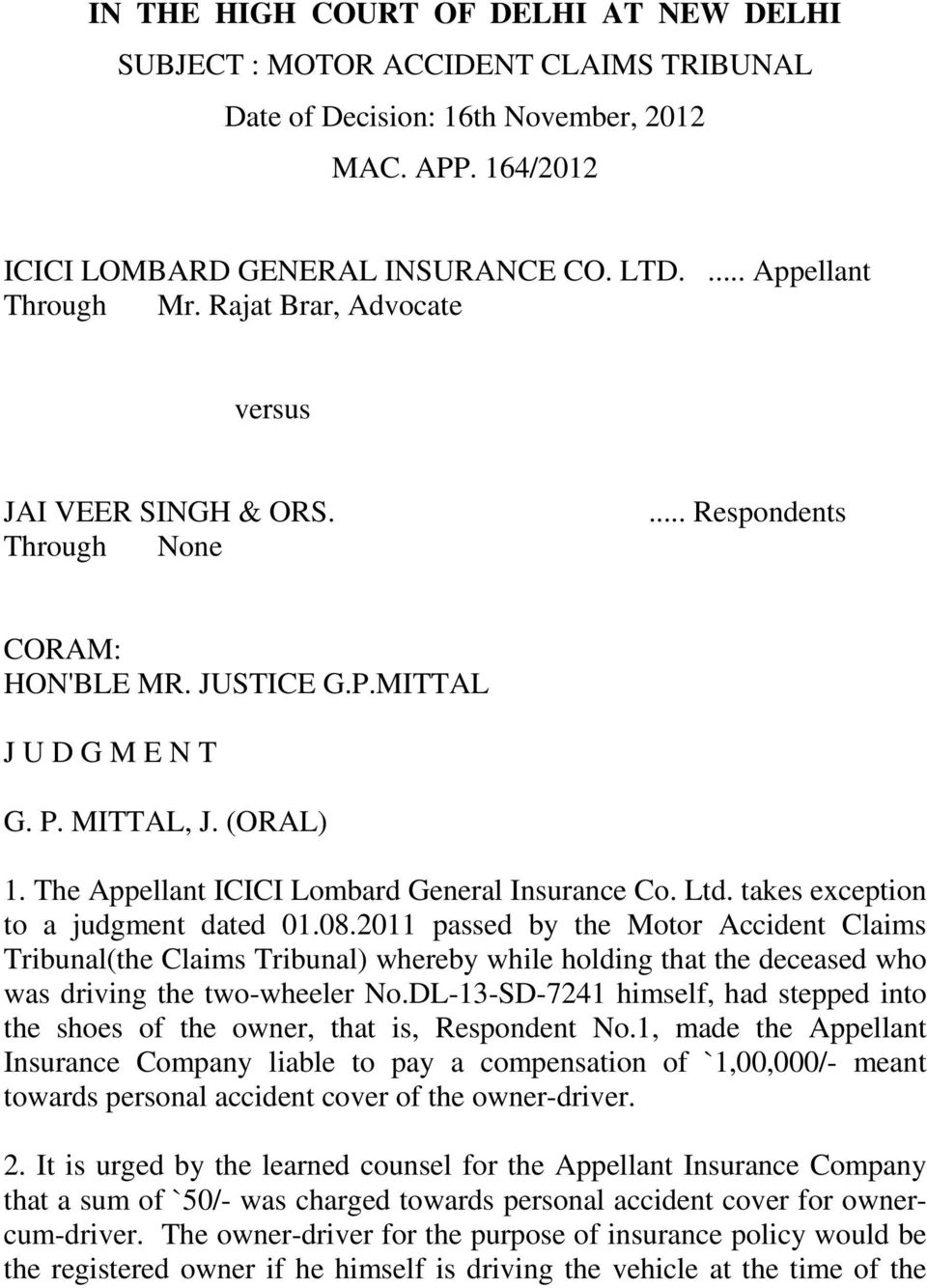 The Appellant ICICI Lombard General Insurance Co. Ltd. takes exception to a judgment dated 01.08.