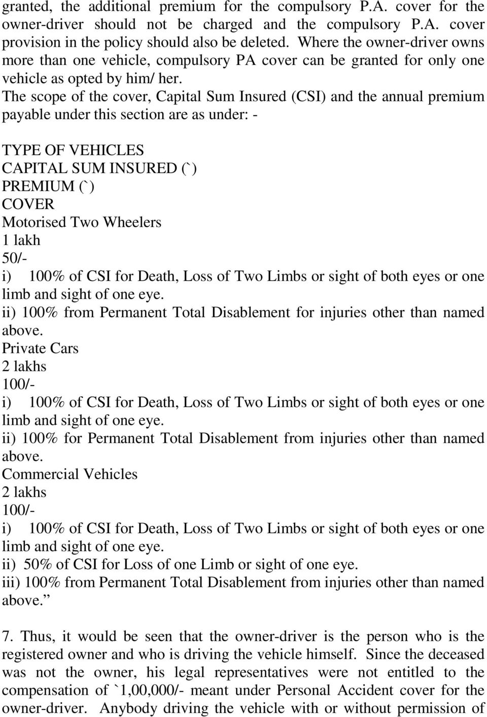 The scope of the cover, Capital Sum Insured (CSI) and the annual premium payable under this section are as under: - TYPE OF VEHICLES CAPITAL SUM INSURED (`) PREMIUM (`) COVER Motorised Two Wheelers 1