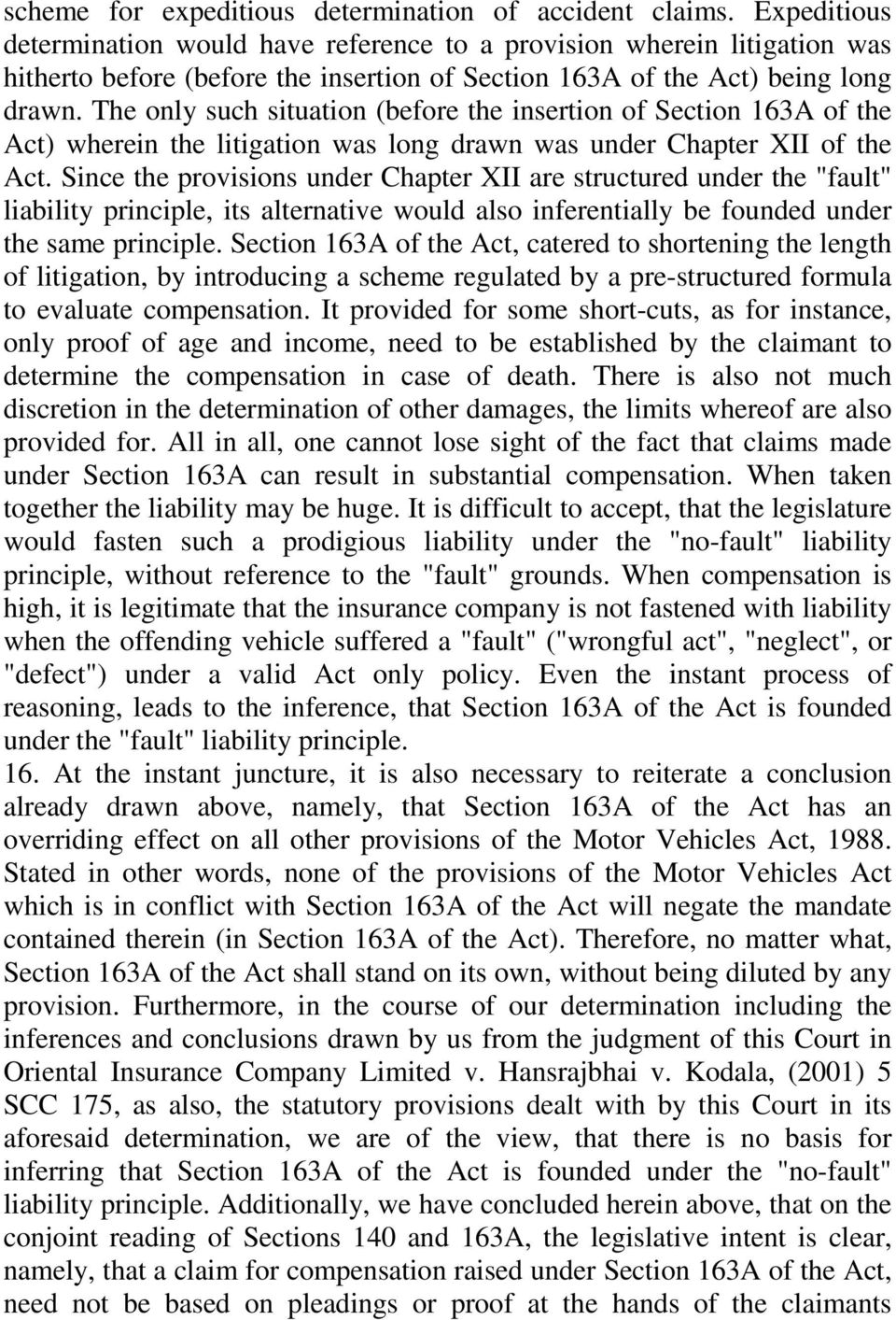 The only such situation (before the insertion of Section 163A of the Act) wherein the litigation was long drawn was under Chapter XII of the Act.