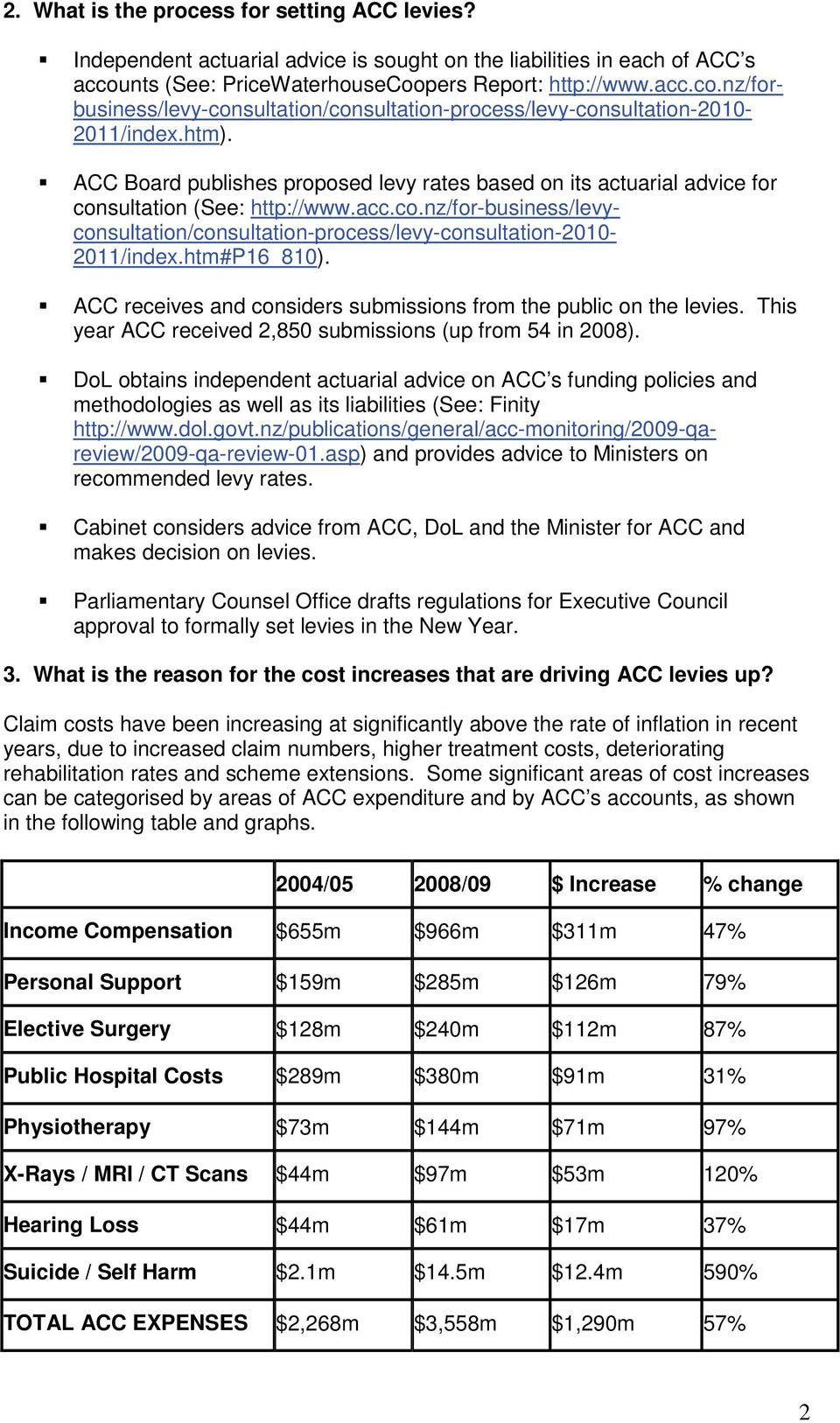 ACC Board publishes proposed levy rates based on its actuarial advice for consultation (See: http://www.acc.co.nz/for-business/levy- consultation/consultation-process/levy-consultation-2010-2011/index.