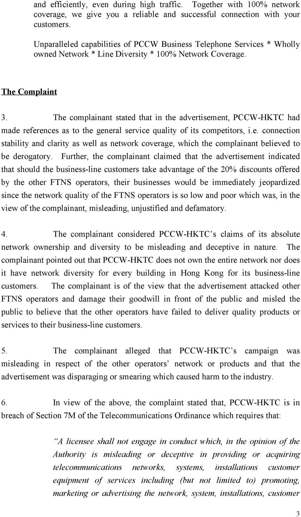 The complainant stated that in the advertisement, PCCW-HKTC had made references as to the general service quality of its competitors, i.e. connection stability and clarity as well as network coverage, which the complainant believed to be derogatory.