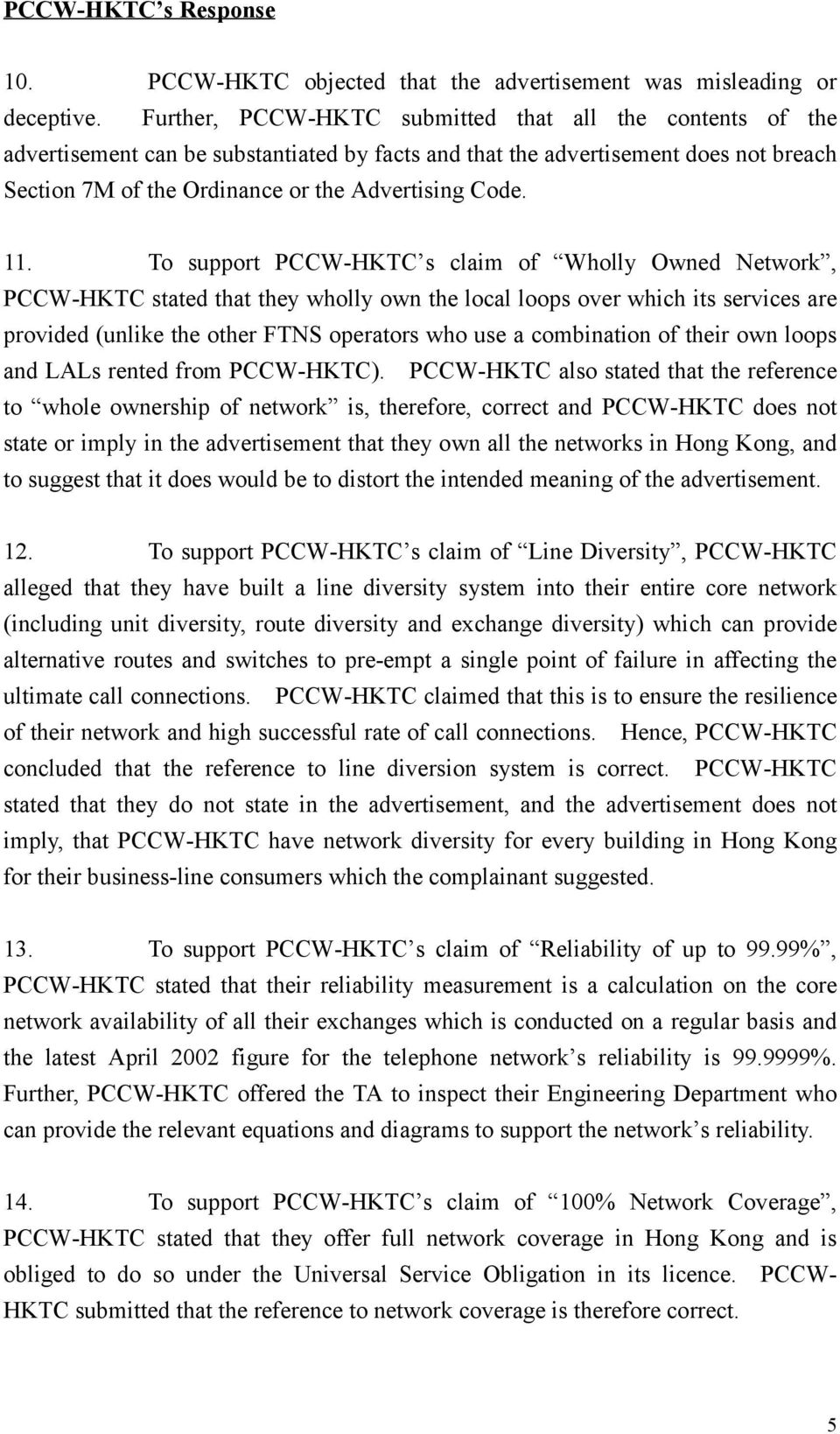11. To support PCCW-HKTC s claim of Wholly Owned Network, PCCW-HKTC stated that they wholly own the local loops over which its services are provided (unlike the other FTNS operators who use a