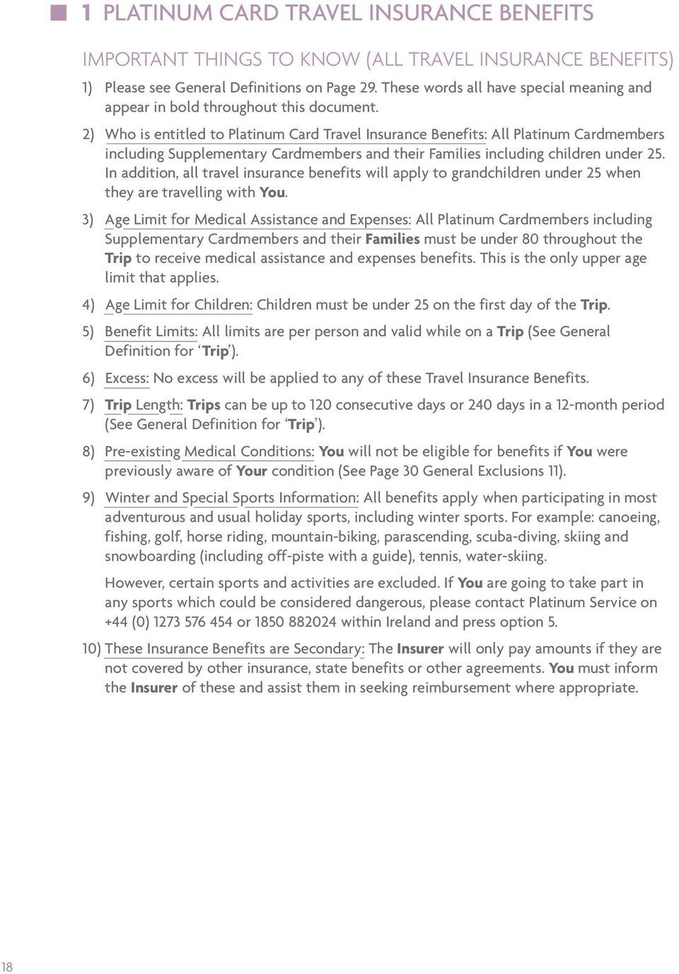 2) Who is entitled to Platinum Card Travel Insurance Benefits: All Platinum Cardmembers including Supplementary Cardmembers and their Families including children under 25.