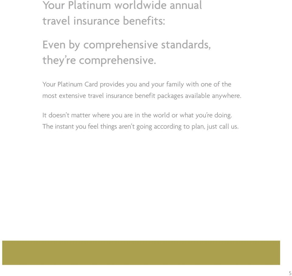 Your Platinum Card provides you and your family with one of the most extensive travel insurance