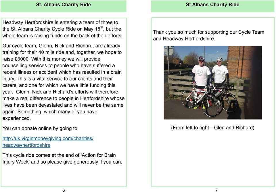 Our cycle team, Glenn, Nick and Richard, are already training for their 40 mile ride and, together, we hope to raise 3000.
