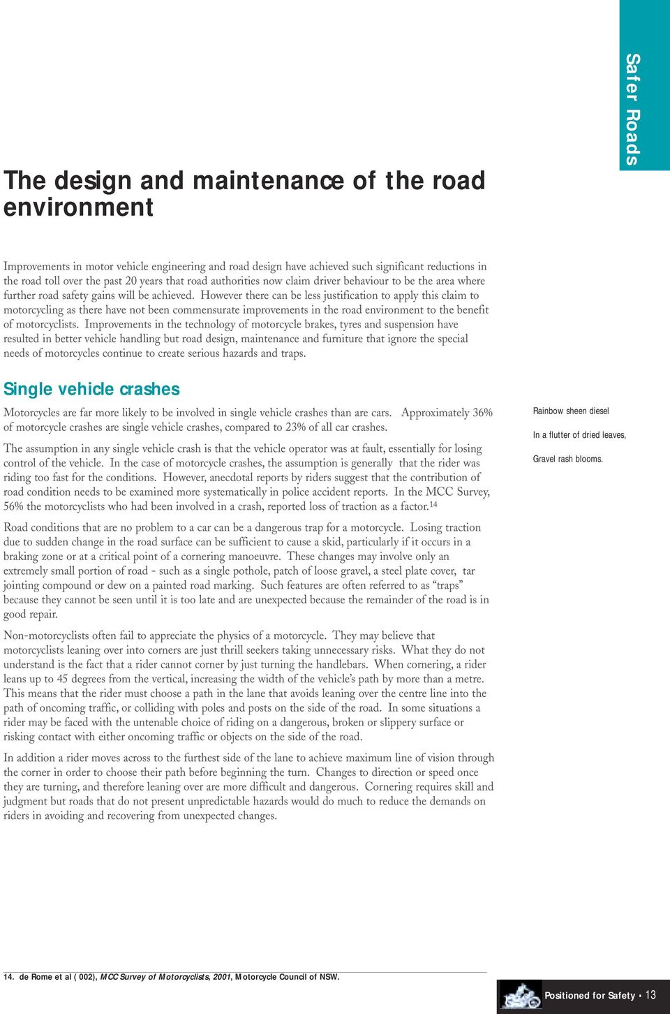 However there can be less justification to apply this claim to motorcycling as there have not been commensurate improvements in the road environment to the benefit of motorcyclists.