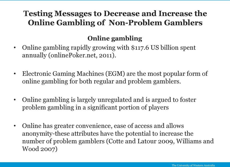 Electronic Gaming Machines (EGM) are the most popular form of online gambling for both regular and problem gamblers.