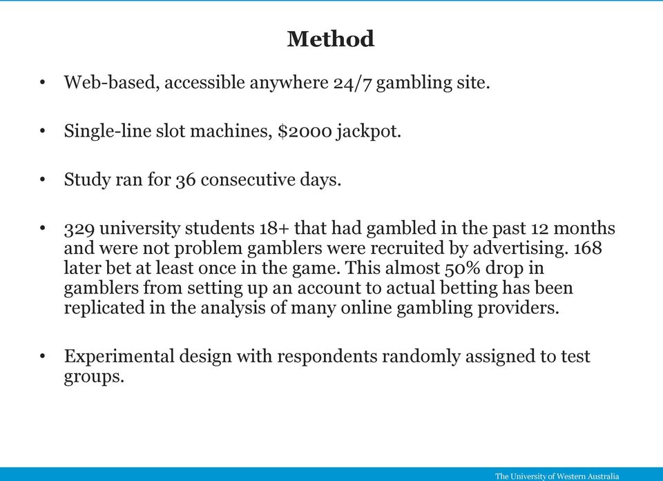 329 university students 18+ that had gambled in the past 12 months and were not problem gamblers were recruited by advertising.