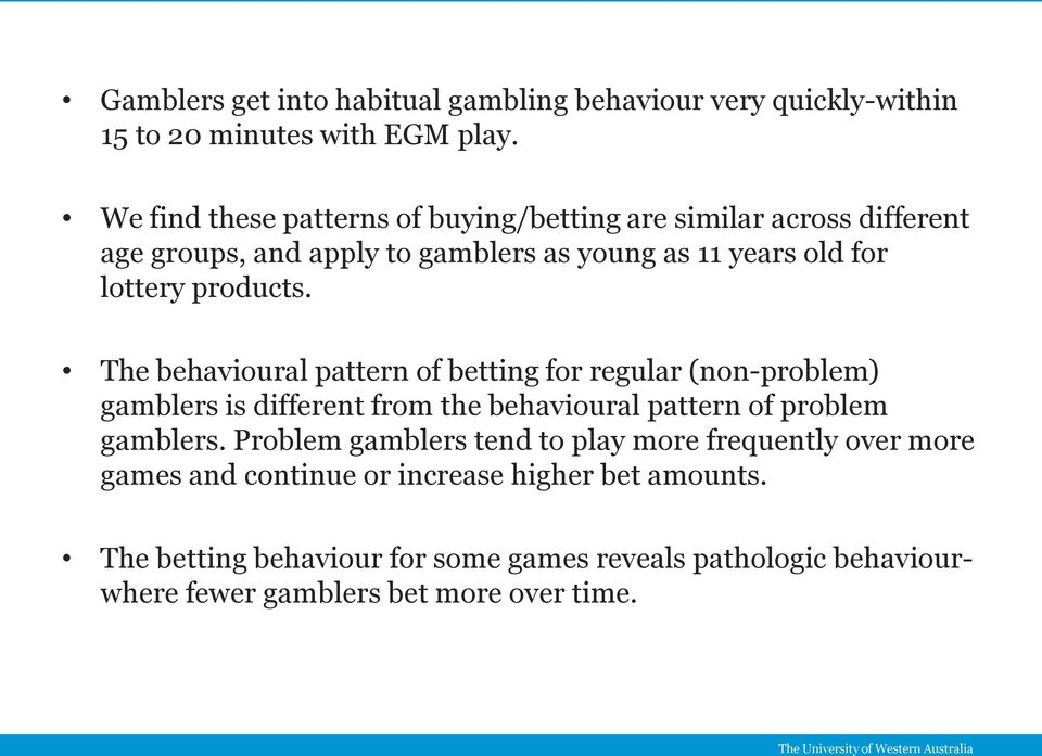 products. The behavioural pattern of betting for regular (non-problem) gamblers is different from the behavioural pattern of problem gamblers.