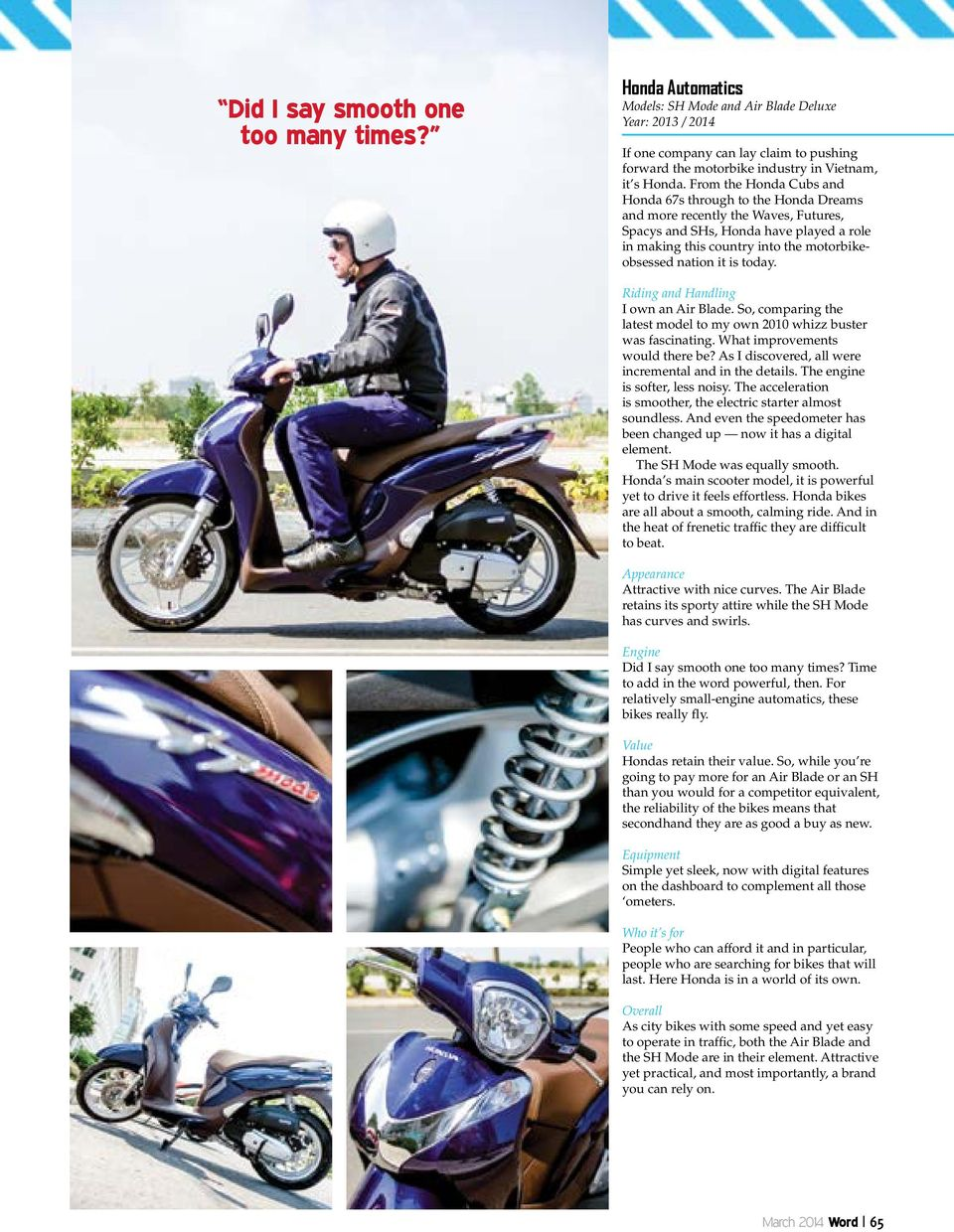 From the Honda Cubs and Honda 67s through to the Honda Dreams and more recently the Waves, Futures, Spacys and SHs, Honda have played a role in making this country into the motorbikeobsessed nation
