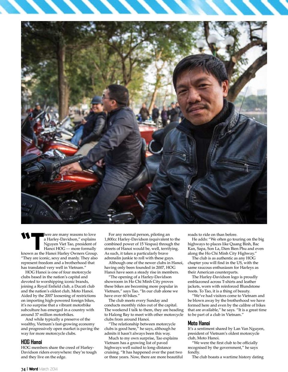 HOG Hanoi is one of four motorcycle clubs based in the nation s capital and devoted to worshipping iconic brands, joining a Royal Enfield club, a Ducati club and the nation s oldest club, Moto Hanoi.