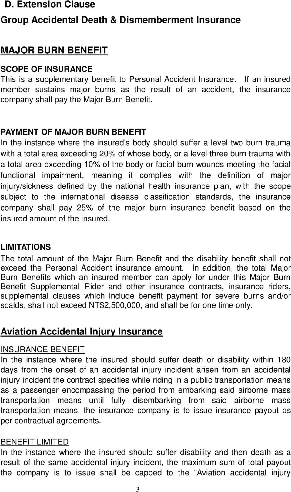 PAYMENT OF MAJOR BURN BENEFIT In the instance where the insured s body should suffer a level two burn trauma with a total area exceeding 20% of whose body, or a level three burn trauma with a total
