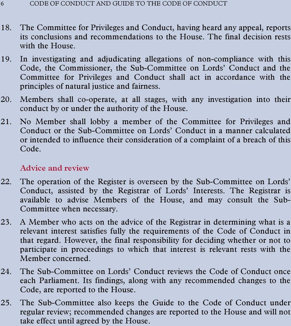 In investigating and adjudicating allegations of non-compliance with this Code, the Commissioner, the Sub-Committee on Lords Conduct and the Committee for Privileges and Conduct shall act in