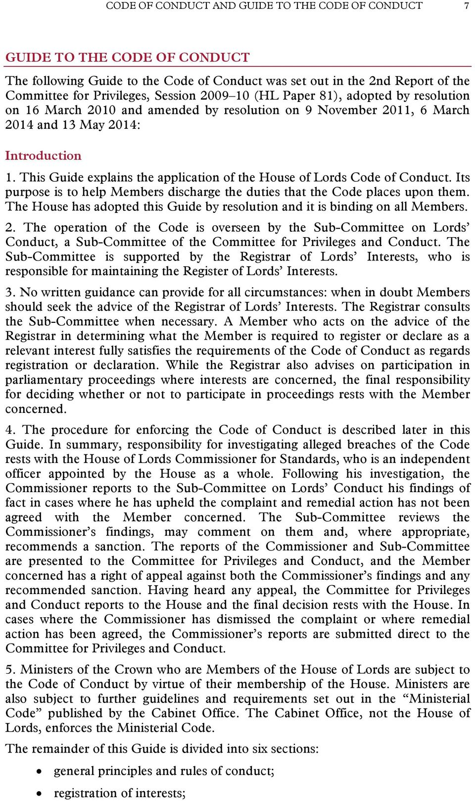 This Guide explains the application of the House of Lords Code of Conduct. Its purpose is to help Members discharge the duties that the Code places upon them.