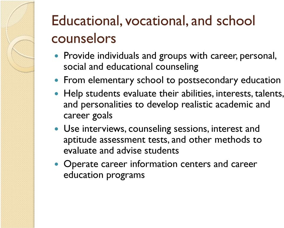 personalities to develop realistic academic and career goals Use interviews, counseling sessions, interest and aptitude