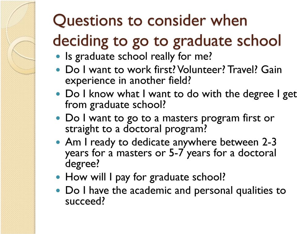 Do I want to go to a masters program first or straight to a doctoral program?