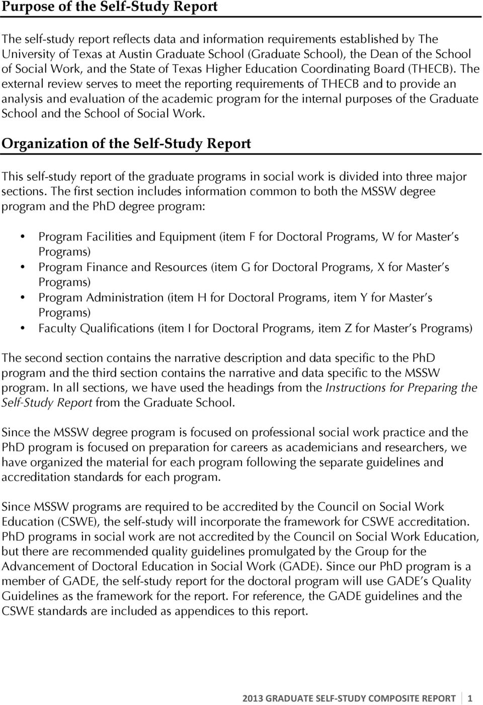 The external review serves to meet the reporting requirements of THECB and to provide an analysis and evaluation of the academic program for the internal purposes of the Graduate School and the