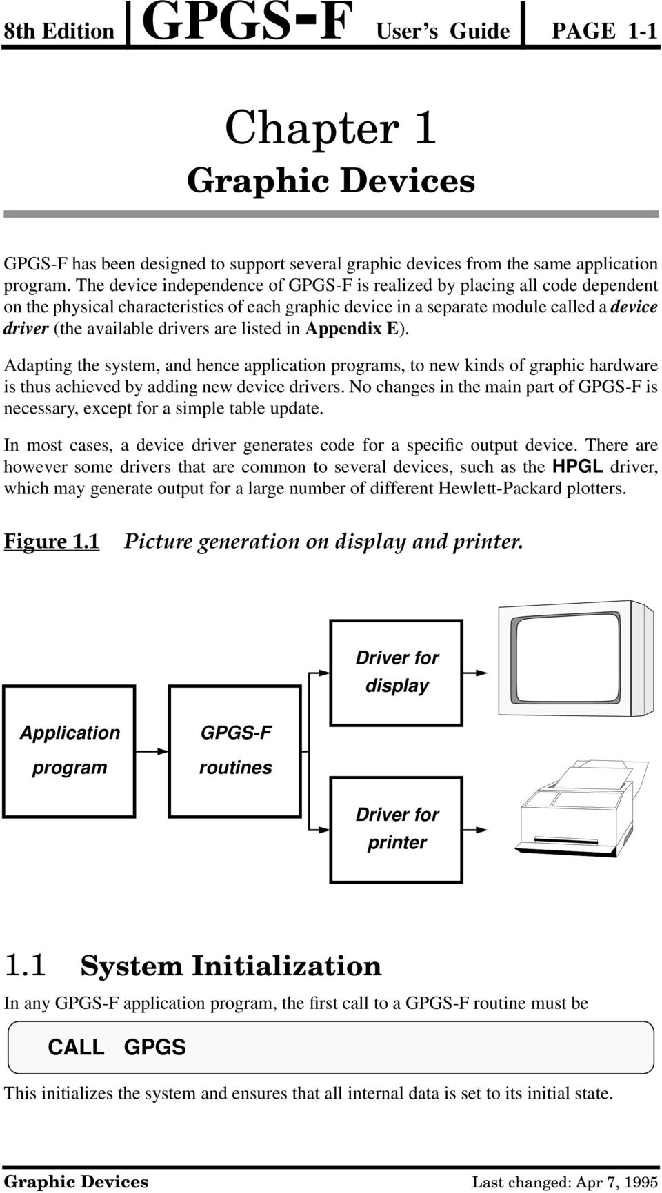 are listed in Appendix E). Adapting the system, and hence application programs, to new kinds of graphic hardware is thus achieved by adding new device drivers.