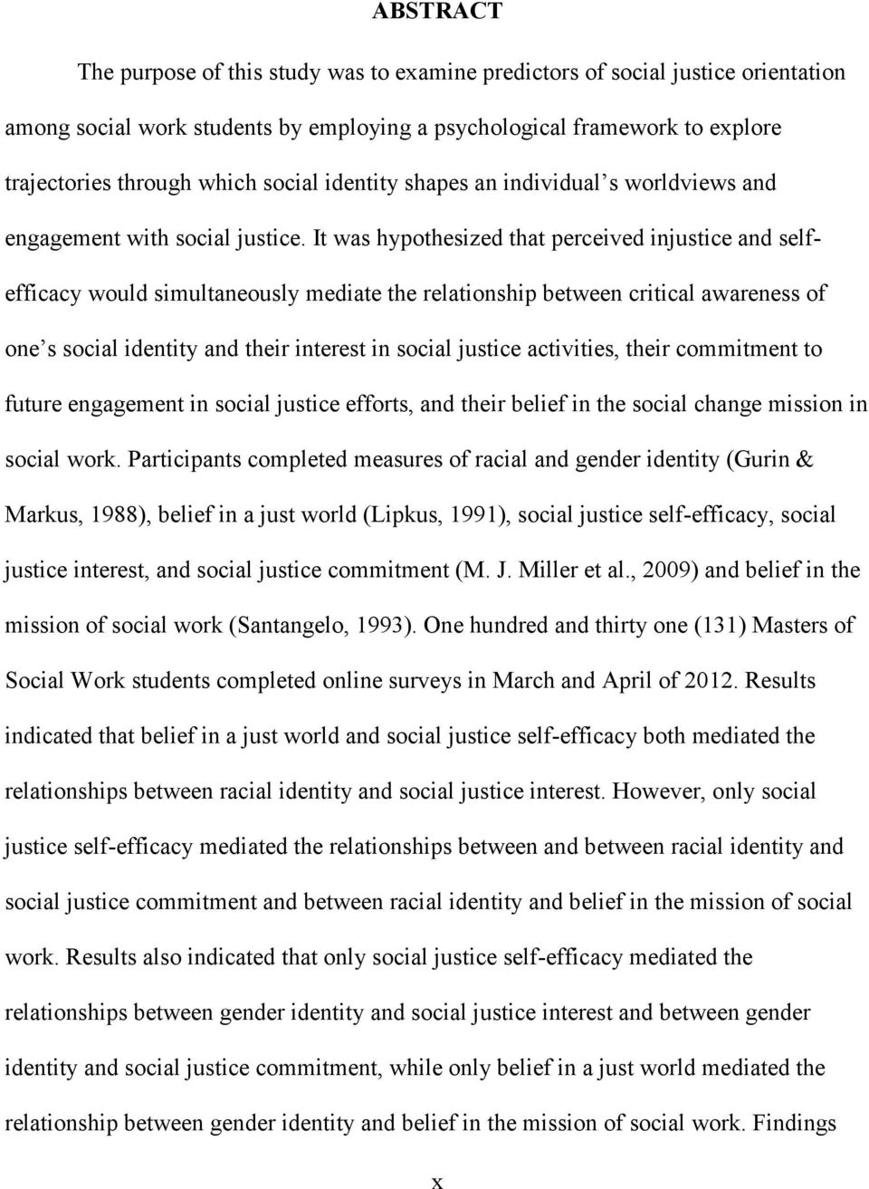 It was hypothesized that perceived injustice and selfefficacy would simultaneously mediate the relationship between critical awareness of one s social identity and their interest in social justice