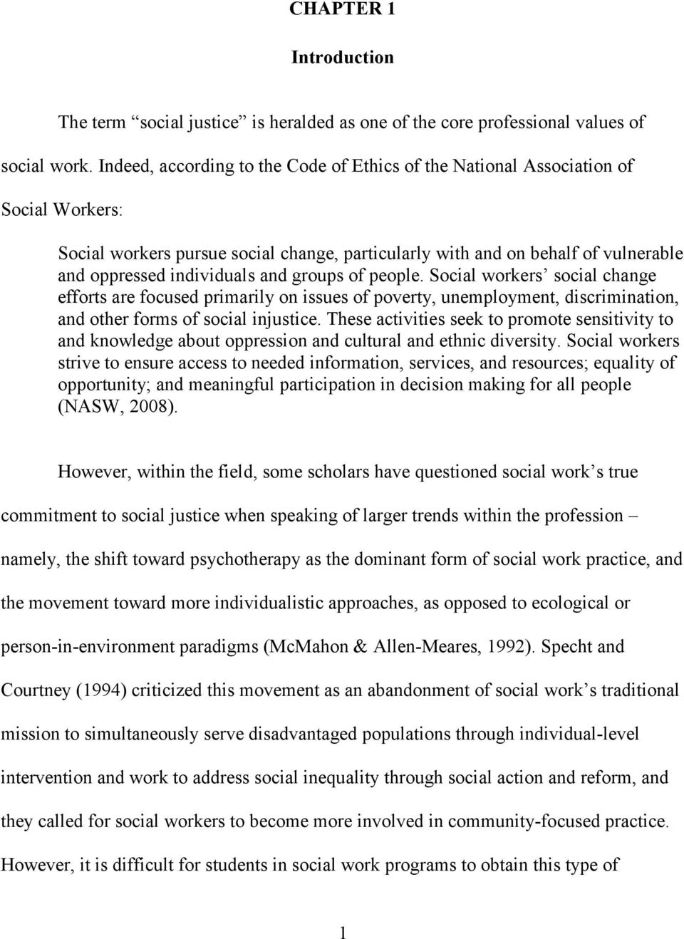 groups of people. Social workers social change efforts are focused primarily on issues of poverty, unemployment, discrimination, and other forms of social injustice.