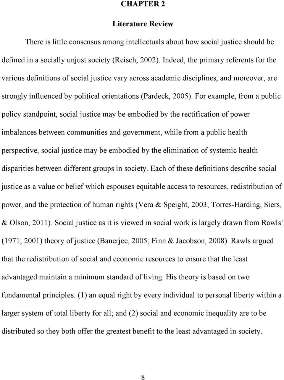 For example, from a public policy standpoint, social justice may be embodied by the rectification of power imbalances between communities and government, while from a public health perspective,